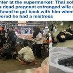 بعدما اكتشفت عنه هذا الأمر .. بالصور: جندي تايلاندي يقتل زوجته الحامل بثلاث رصاصات في سوبر ماركت