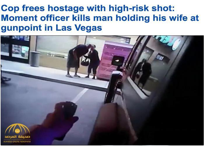 بالفيديو .. شاهد كيف أنقذت شرطة لاس فيغاس امرأة احتجزها زوجها تحت تهديد السلاح