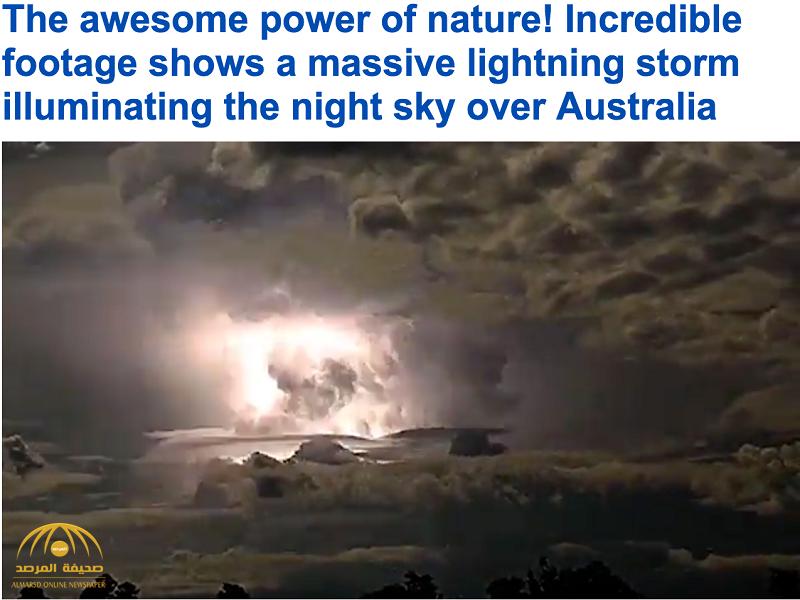 شاهد بالفيديو: ظاهرة لا تصدق..عاصفة رعدية تضئ سماء منطقة كيمبرلي الأسترالية ليلاً!