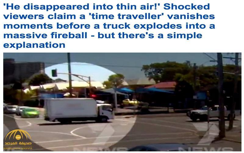 ترجمة حصرية .. شاهد : رجل يختفي في الهواء قبل انفجار شاحنة غاز بلحظات يثير الدهشة !