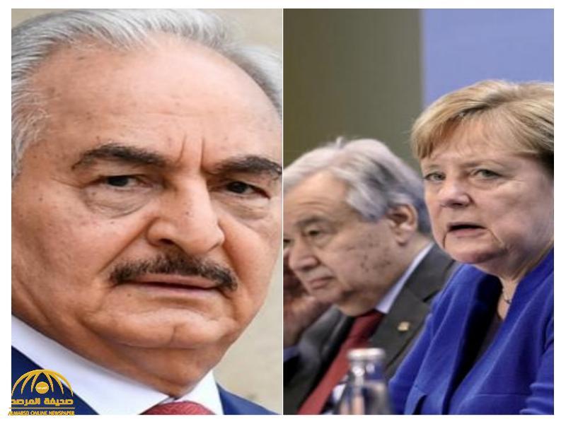 كشف تفاصيل لقاء برلين بين أطراف النزاع الليبي.. حفتر يُغضب ميركل بهذا التصرف ويُفاجئ الروس
